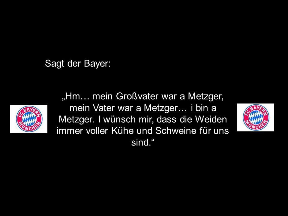 Sagt der Bayer: