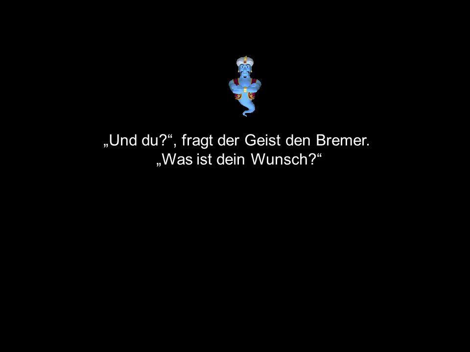 """""""Und du , fragt der Geist den Bremer."""