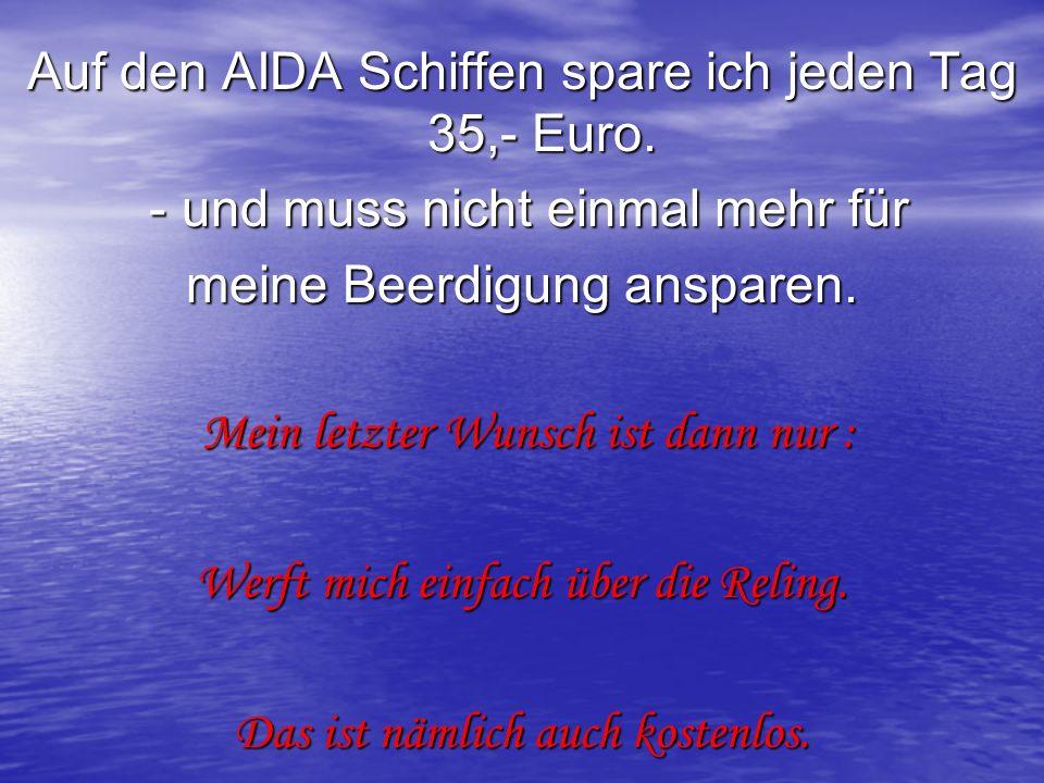 Auf den AIDA Schiffen spare ich jeden Tag 35,- Euro.