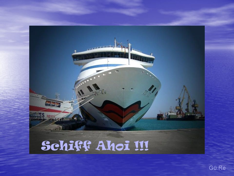 Schiff Ahoi !!! Gü.Re.