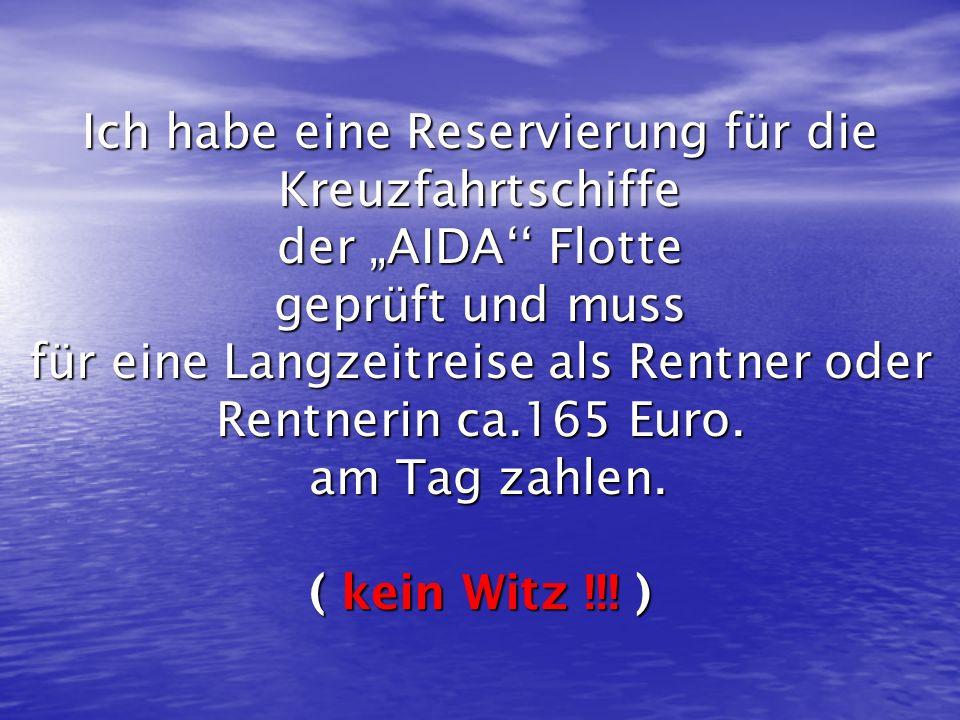 """Ich habe eine Reservierung für die Kreuzfahrtschiffe der """"AIDA'' Flotte geprüft und muss für eine Langzeitreise als Rentner oder Rentnerin ca.165 Euro."""
