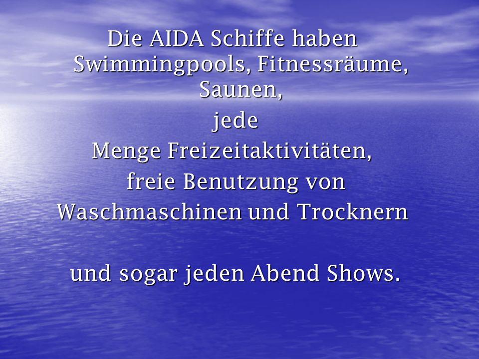Die AIDA Schiffe haben Swimmingpools, Fitnessräume, Saunen,