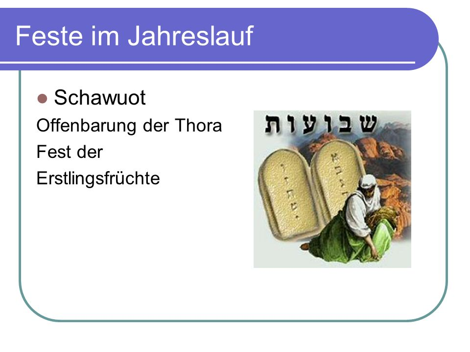 Feste im Jahreslauf Schawuot Offenbarung der Thora Fest der