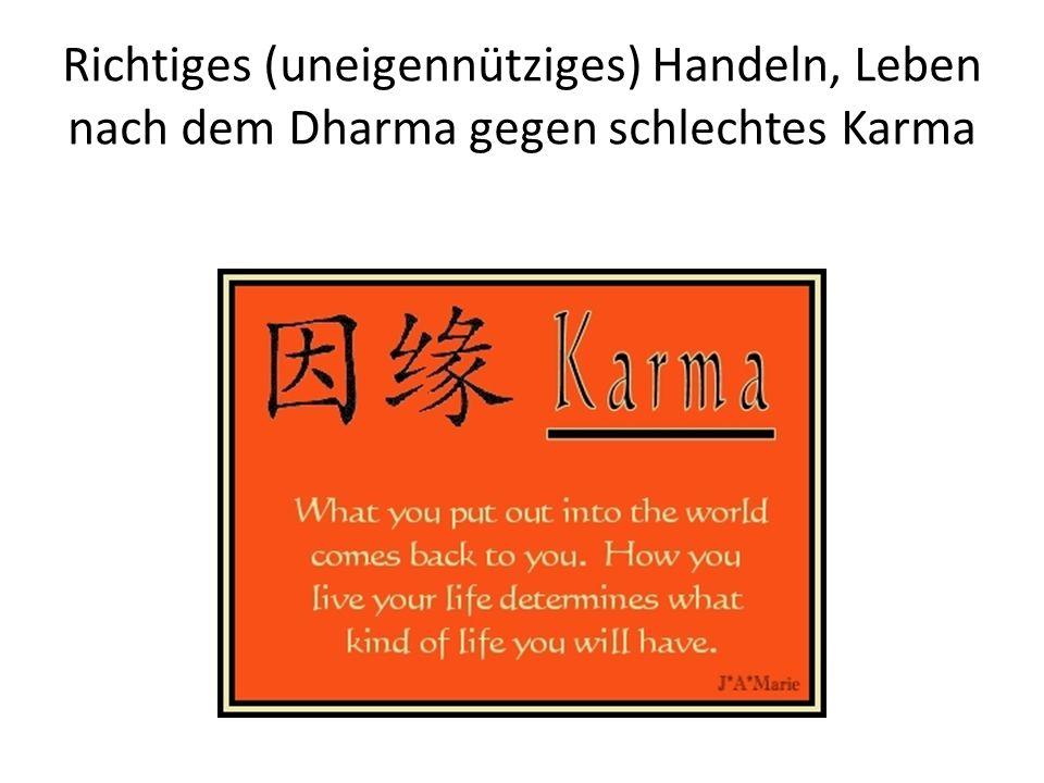 Richtiges (uneigennütziges) Handeln, Leben nach dem Dharma gegen schlechtes Karma