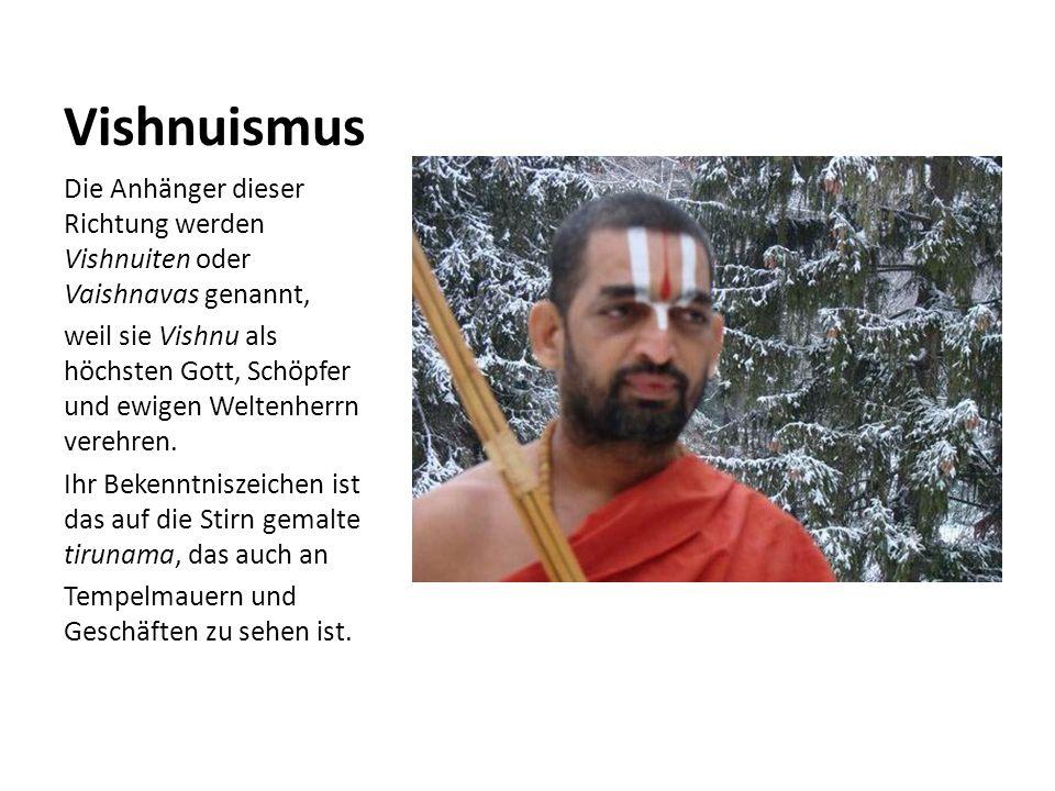 Vishnuismus Die Anhänger dieser Richtung werden Vishnuiten oder Vaishnavas genannt,