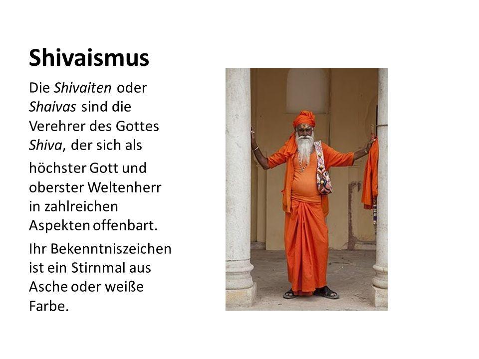 Shivaismus Die Shivaiten oder Shaivas sind die Verehrer des Gottes Shiva, der sich als.