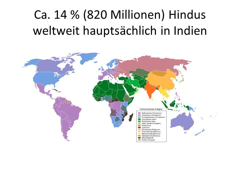 Ca. 14 % (820 Millionen) Hindus weltweit hauptsächlich in Indien
