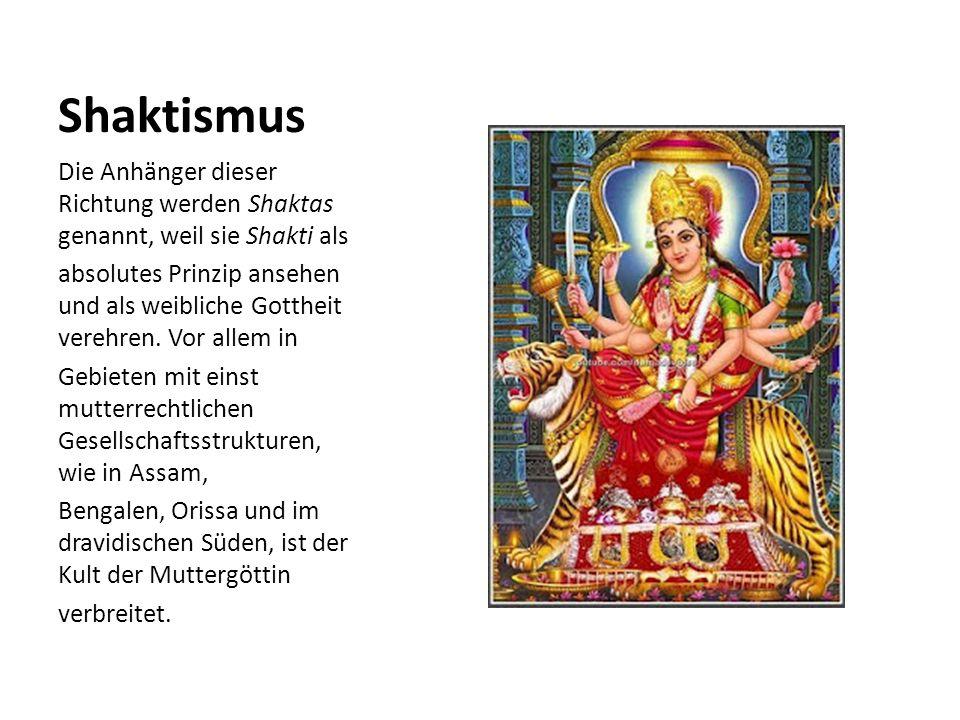 Shaktismus Die Anhänger dieser Richtung werden Shaktas genannt, weil sie Shakti als.