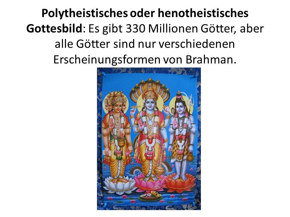 Polytheistisches oder henotheistisches Gottesbild: Es gibt 330 Millionen Götter, aber alle Götter sind nur verschiedenen Erscheinungsformen von Brahman.