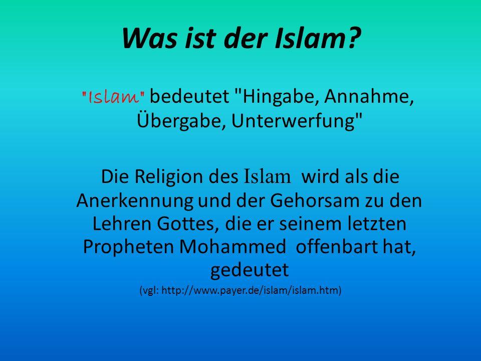 Was ist der Islam Islam bedeutet Hingabe, Annahme, Übergabe, Unterwerfung