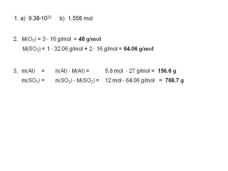1. a) 9.381023 b) 1.558 mol