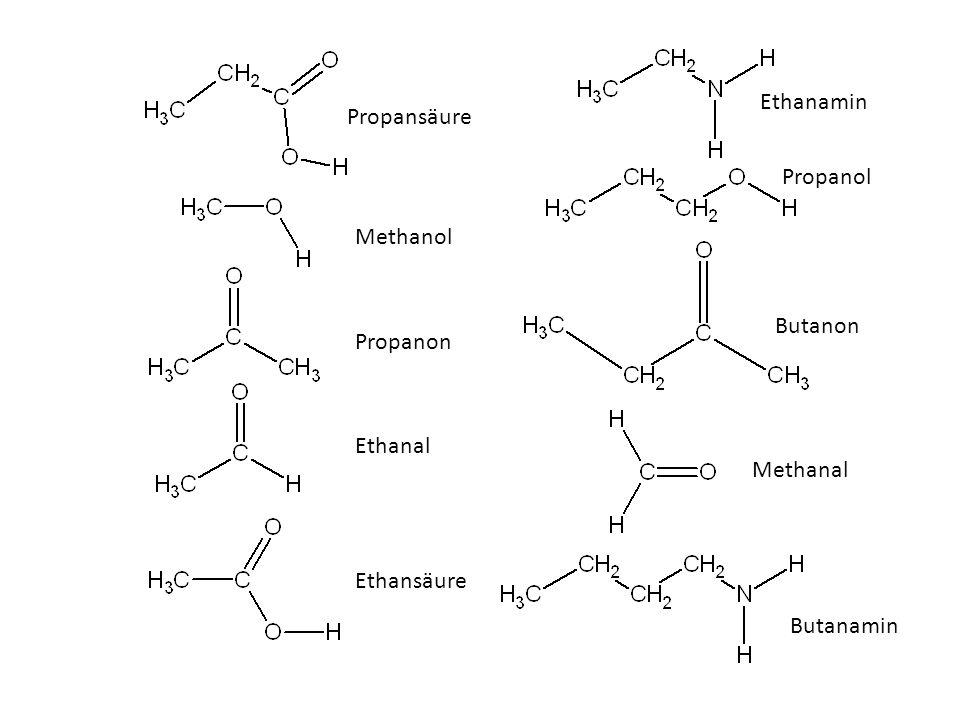 Ethanamin Propansäure Propanol Methanol Butanon Propanon Ethanal Methanal Ethansäure Butanamin
