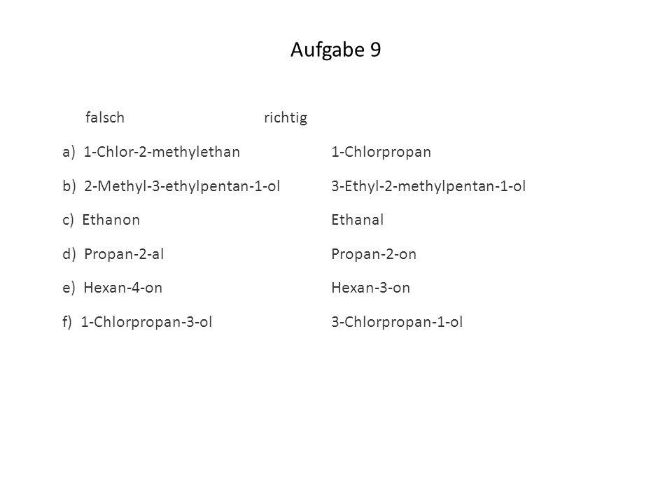 Aufgabe 9 falsch richtig a) 1-Chlor-2-methylethan 1-Chlorpropan