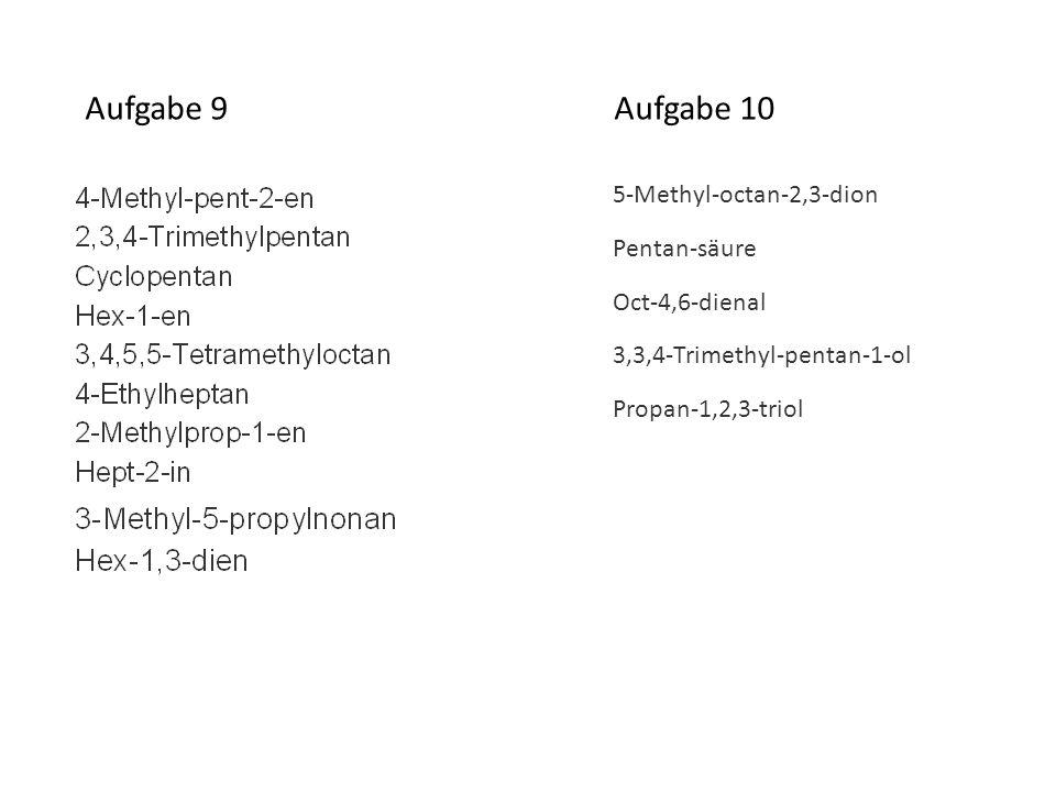 Aufgabe 9 Aufgabe 10 5-Methyl-octan-2,3-dion Pentan-säure
