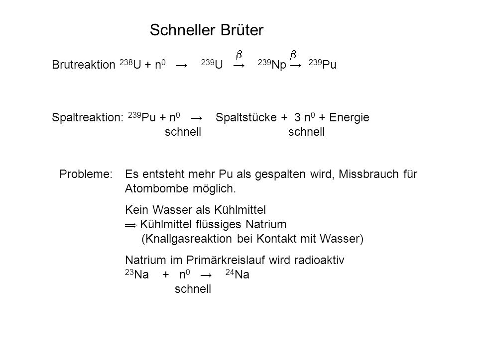 Schneller Brüter b b Brutreaktion 238U + n0 → 239U → 239Np → 239Pu
