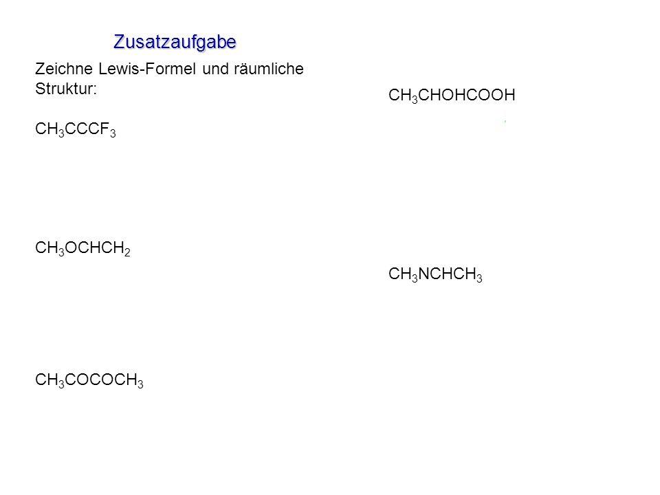 Zusatzaufgabe Zeichne Lewis-Formel und räumliche Struktur: CH3CHOHCOOH