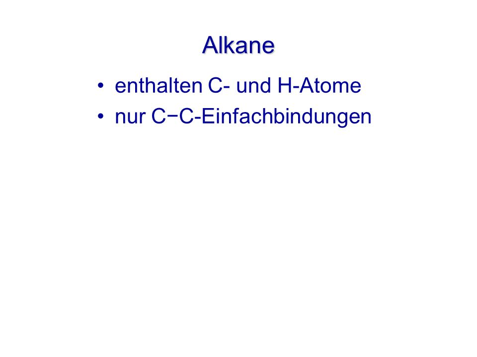 Alkane enthalten C- und H-Atome nur C−C-Einfachbindungen