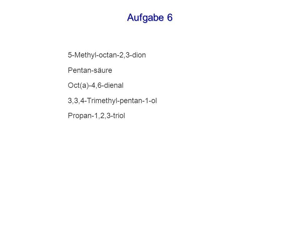 Aufgabe 6 5-Methyl-octan-2,3-dion Pentan-säure Oct(a)-4,6-dienal