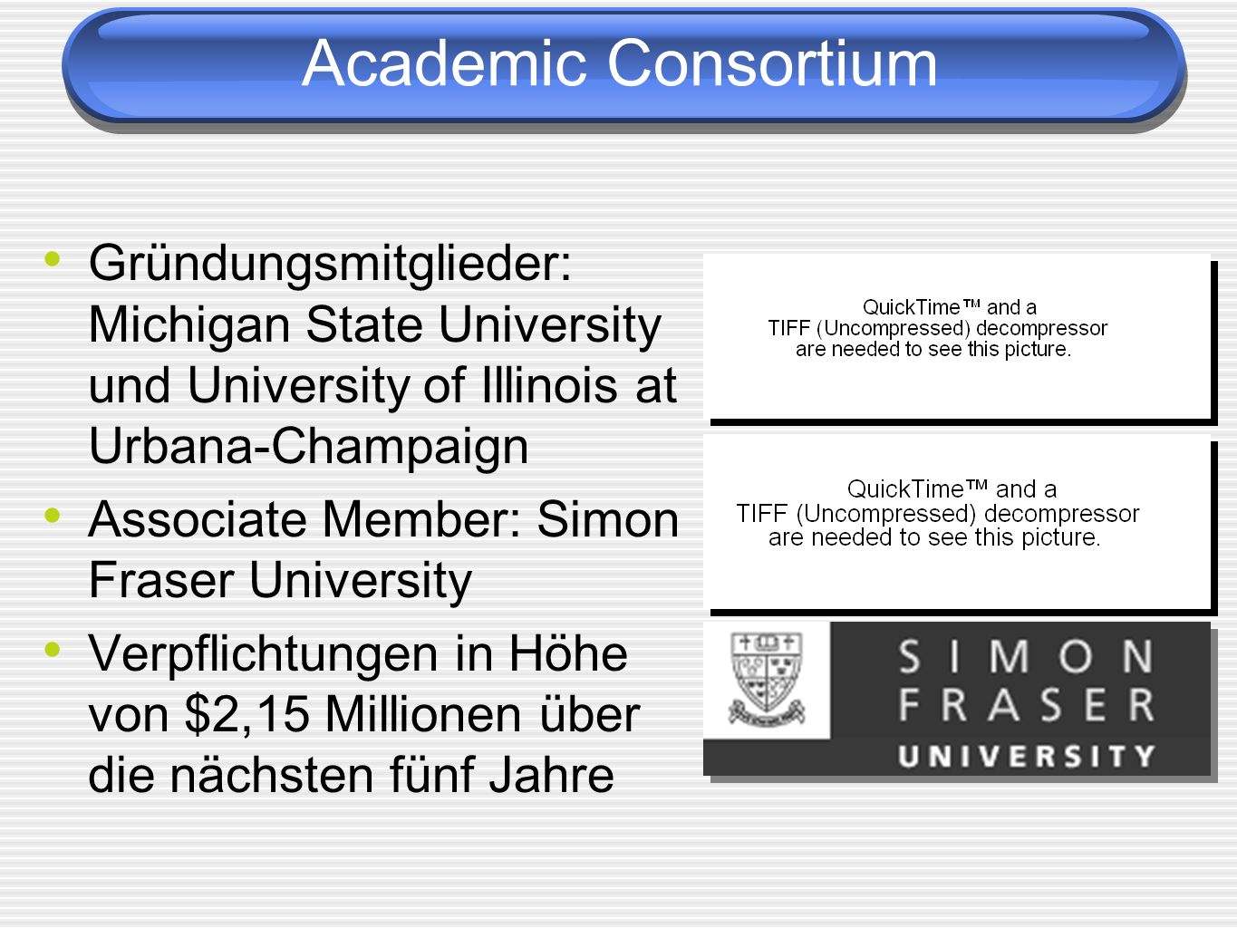 Academic Consortium Gründungsmitglieder: Michigan State University und University of Illinois at Urbana-Champaign.