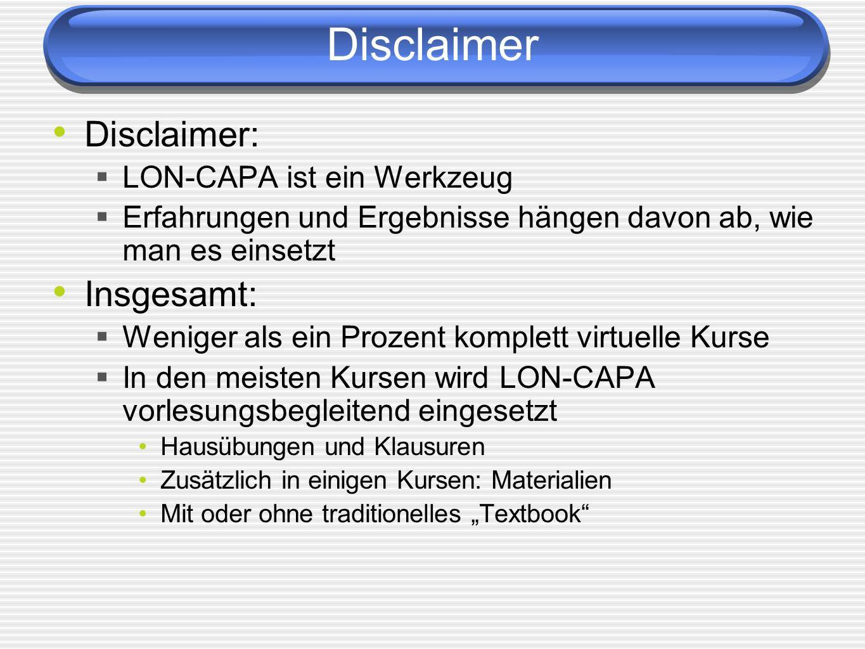 Disclaimer Disclaimer: Insgesamt: LON-CAPA ist ein Werkzeug