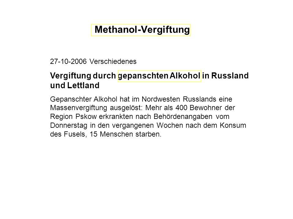 Methanol-Vergiftung 27-10-2006 Verschiedenes. Vergiftung durch gepanschten Alkohol in Russland und Lettland.