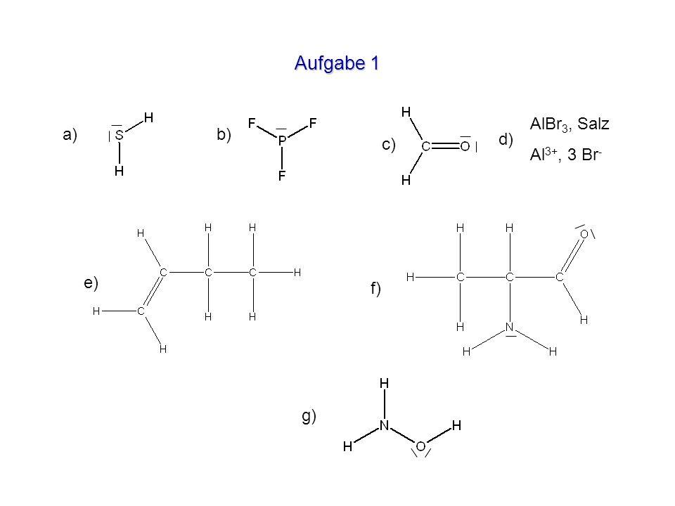 Aufgabe 1 AlBr3, Salz Al3+, 3 Br- a) b) d) c) e) f) g)