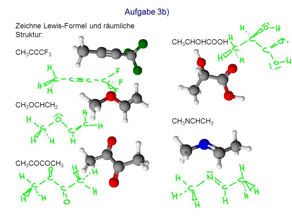 Aufgabe 3b) Zeichne Lewis-Formel und räumliche Struktur: CH3CCCF3