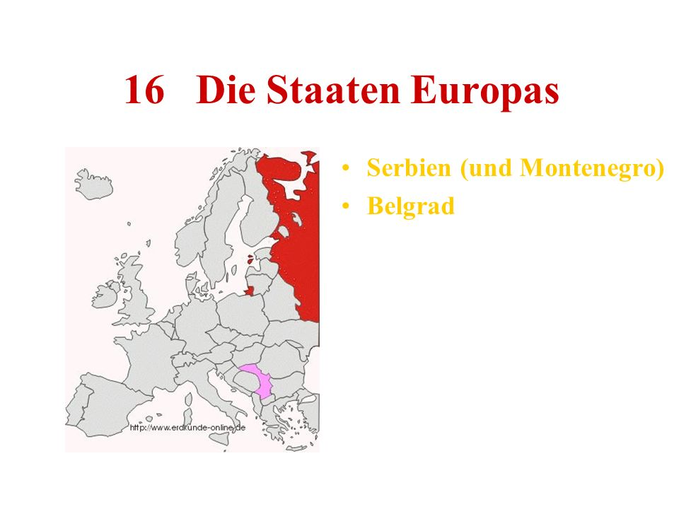 16 Die Staaten Europas Serbien (und Montenegro) Belgrad