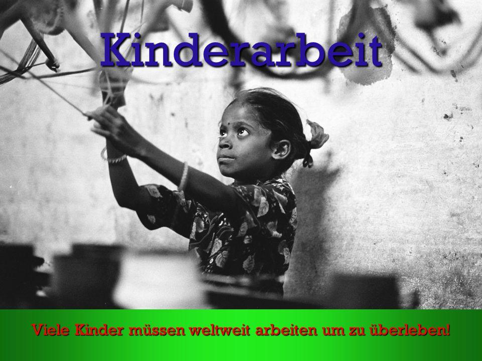 Viele Kinder müssen weltweit arbeiten um zu überleben!