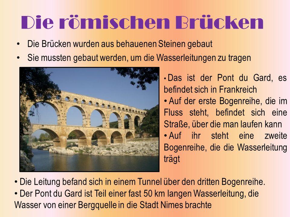Die römischen Brücken Die Brücken wurden aus behauenen Steinen gebaut