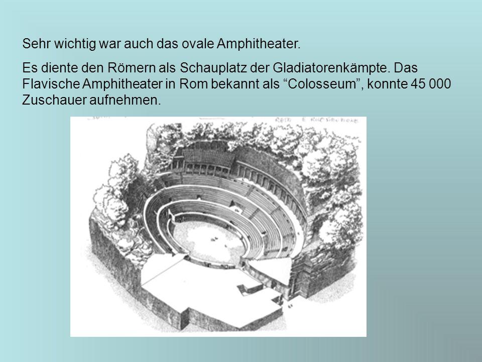 Sehr wichtig war auch das ovale Amphitheater.