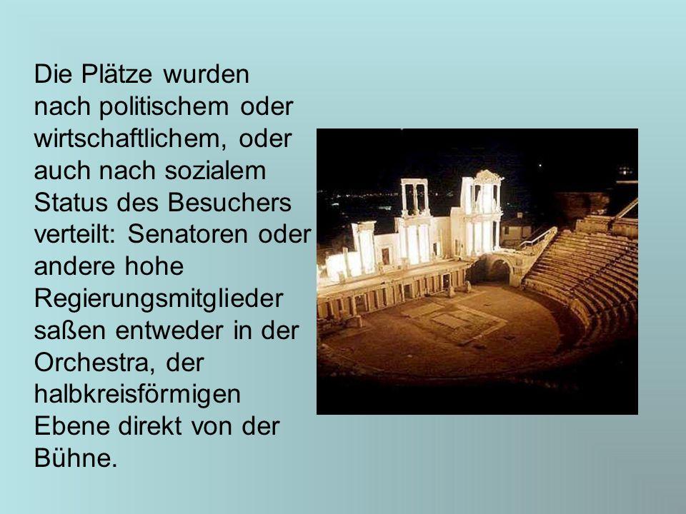 Die Plätze wurden nach politischem oder wirtschaftlichem, oder auch nach sozialem Status des Besuchers verteilt: Senatoren oder andere hohe Regierungsmitglieder saßen entweder in der Orchestra, der halbkreisförmigen Ebene direkt von der Bühne.