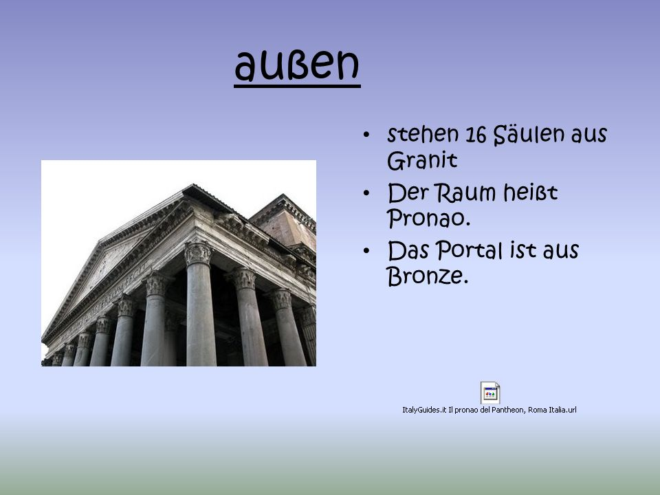 außen stehen 16 Säulen aus Granit Der Raum heißt Pronao.