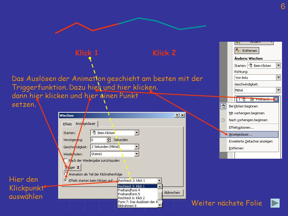 Klick 1 Klick 2. Das Auslösen der Animation geschieht am besten mit der. Triggerfunktion. Dazu hier und hier klicken.