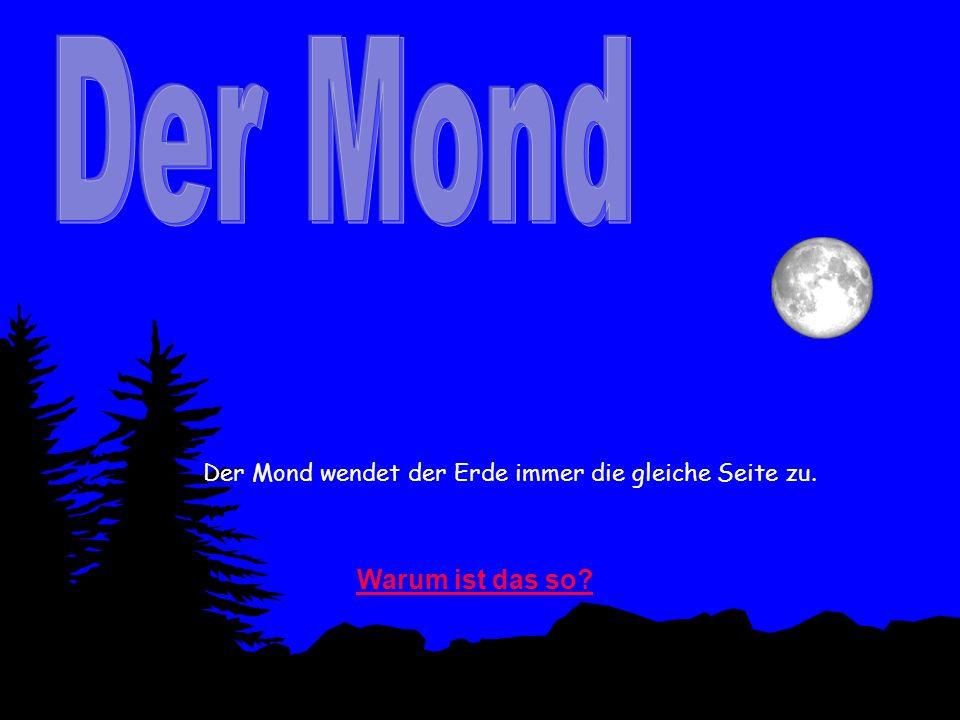 Der Mond wendet der Erde immer die gleiche Seite zu.