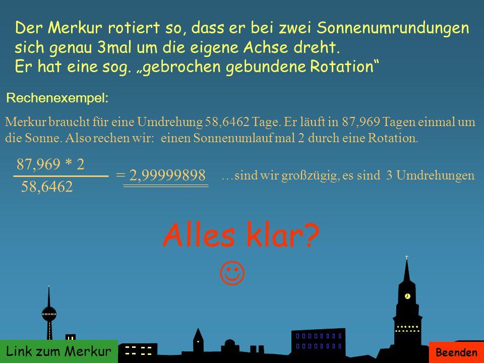 Der Merkur rotiert so, dass er bei zwei Sonnenumrundungen sich genau 3mal um die eigene Achse dreht.