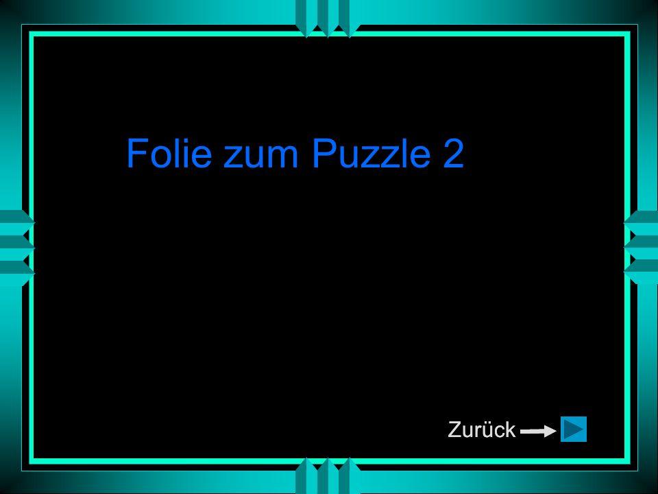 Folie zum Puzzle 2 Zurück Zurück