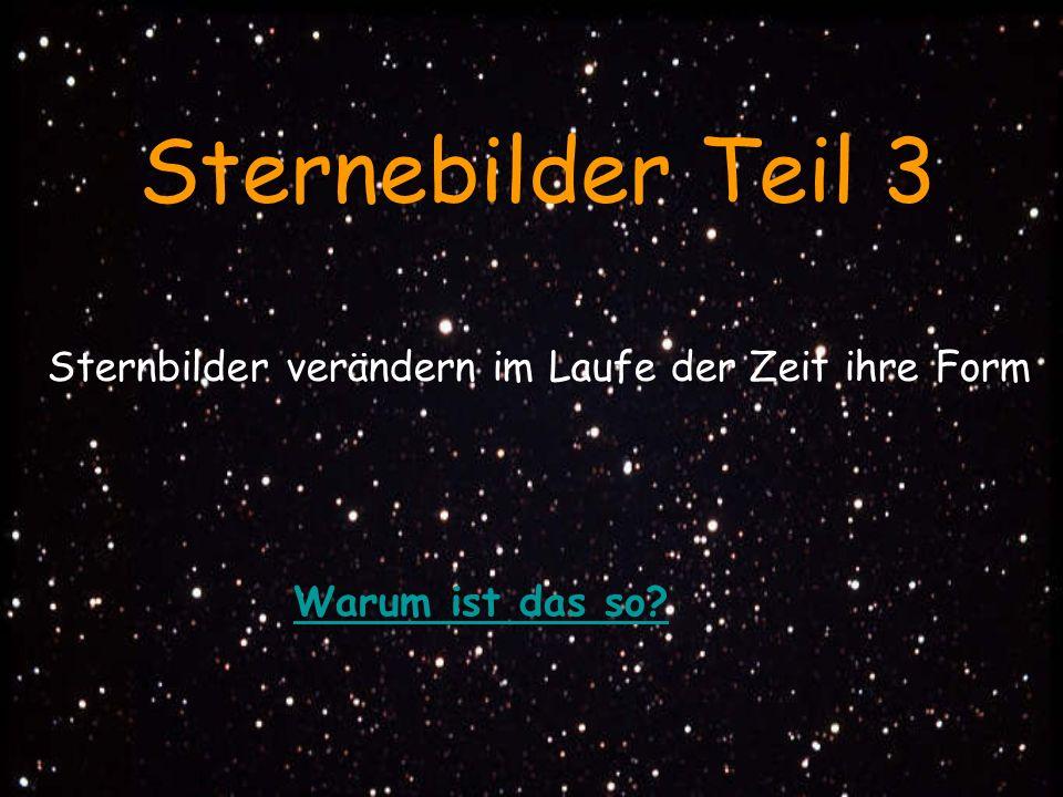 Sternebilder Teil 3 Sternbilder verändern im Laufe der Zeit ihre Form