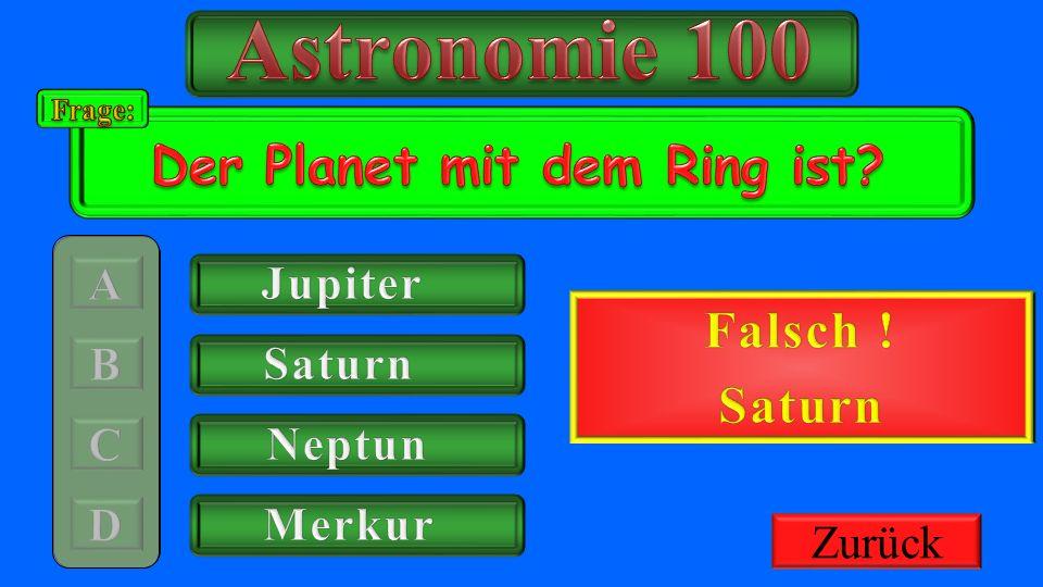 Astronomie 100 Richtig ! Der Planet mit dem Ring ist Falsch ! Saturn