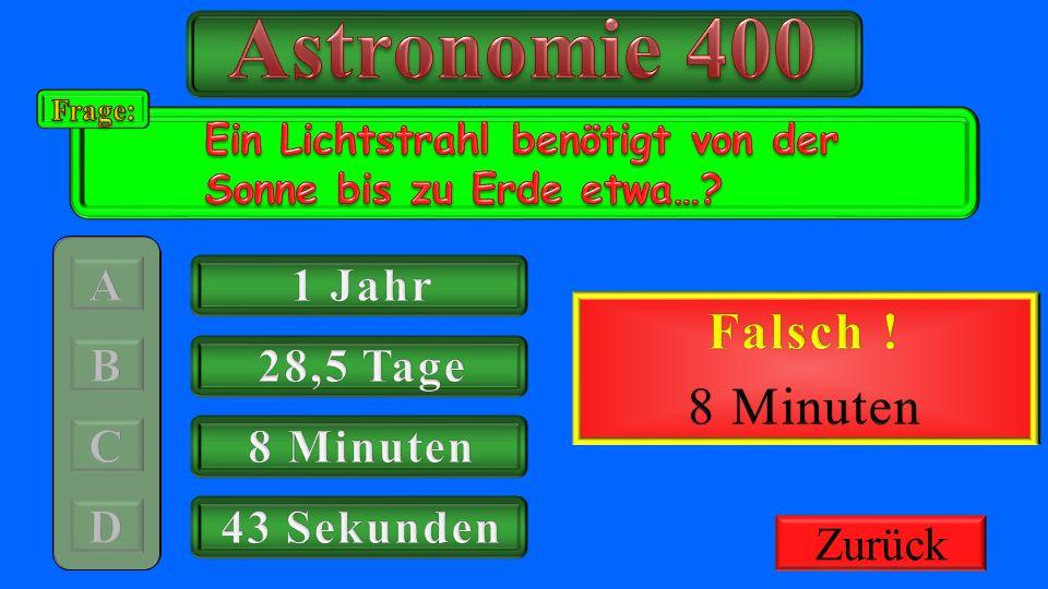 Astronomie 400 Richtig ! Falsch ! 8 Minuten 1 Jahr 400€ Gutschrift