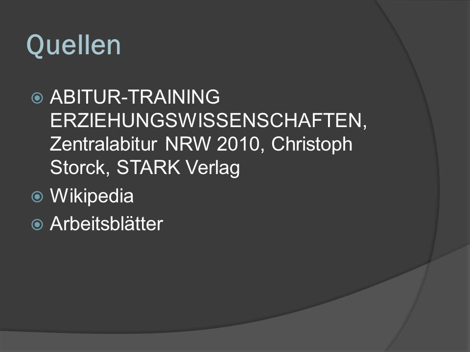 Quellen ABITUR-TRAINING ERZIEHUNGSWISSENSCHAFTEN, Zentralabitur NRW 2010, Christoph Storck, STARK Verlag.