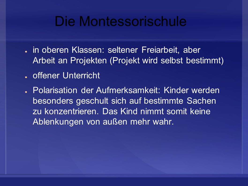 Die Montessorischulein oberen Klassen: seltener Freiarbeit, aber Arbeit an Projekten (Projekt wird selbst bestimmt)