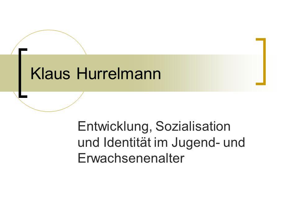 Klaus Hurrelmann Entwicklung, Sozialisation und Identität im Jugend- und Erwachsenenalter