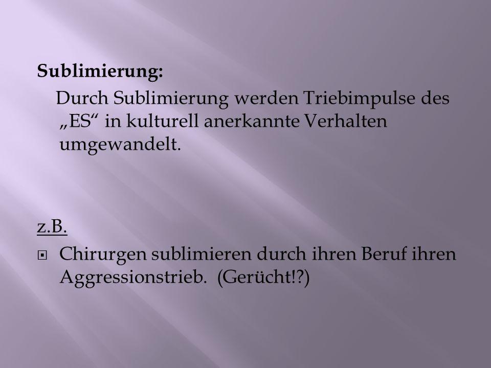"""Sublimierung: Durch Sublimierung werden Triebimpulse des """"ES in kulturell anerkannte Verhalten umgewandelt."""
