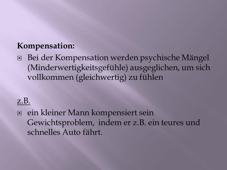 Kompensation: Bei der Kompensation werden psychische Mängel (Minderwertigkeitsgefühle) ausgeglichen, um sich vollkommen (gleichwertig) zu fühlen.