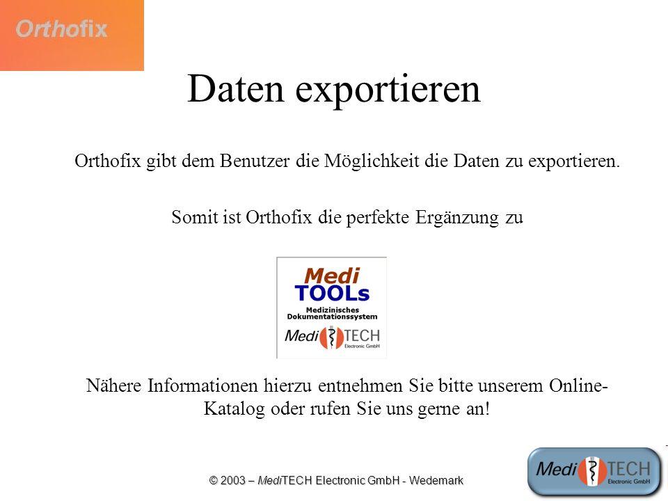 Daten exportieren Orthofix gibt dem Benutzer die Möglichkeit die Daten zu exportieren. Somit ist Orthofix die perfekte Ergänzung zu.