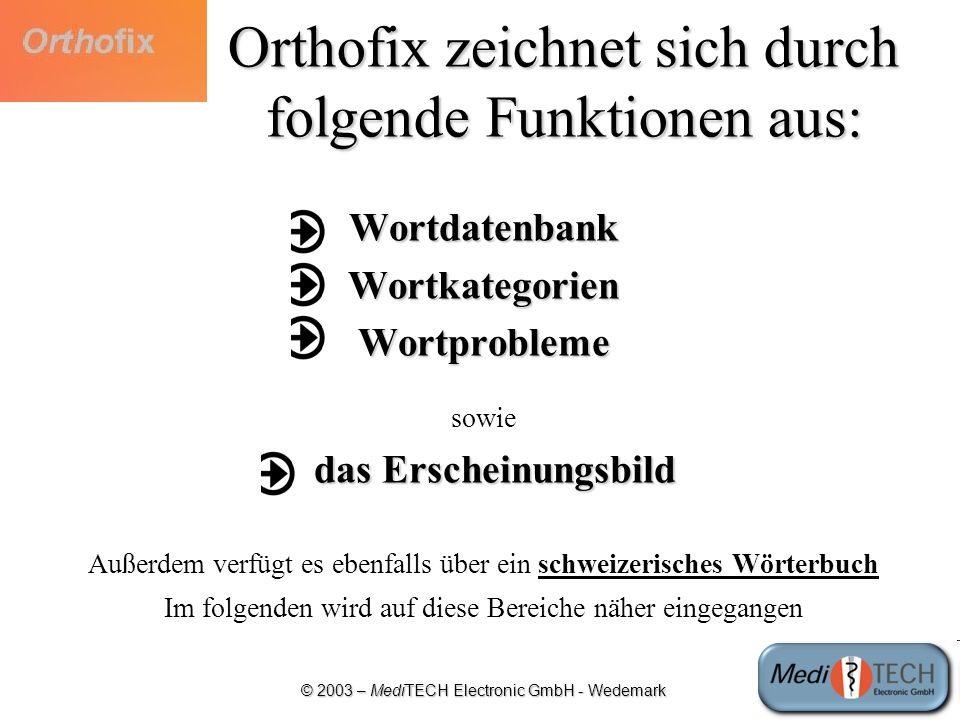 Orthofix zeichnet sich durch folgende Funktionen aus: