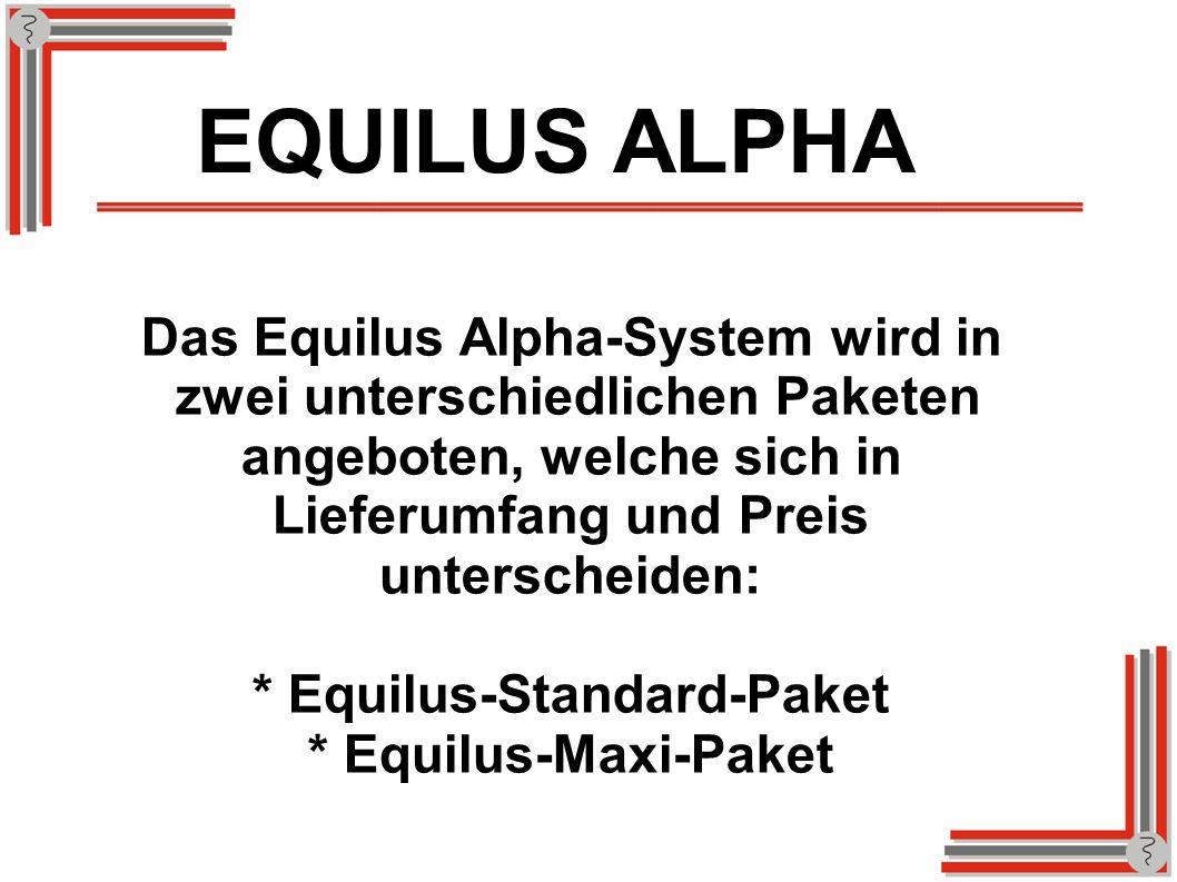 EQUILUS ALPHA Das Equilus Alpha-System wird in