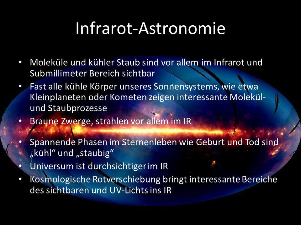 Infrarot-Astronomie Moleküle und kühler Staub sind vor allem im Infrarot und Submillimeter Bereich sichtbar.