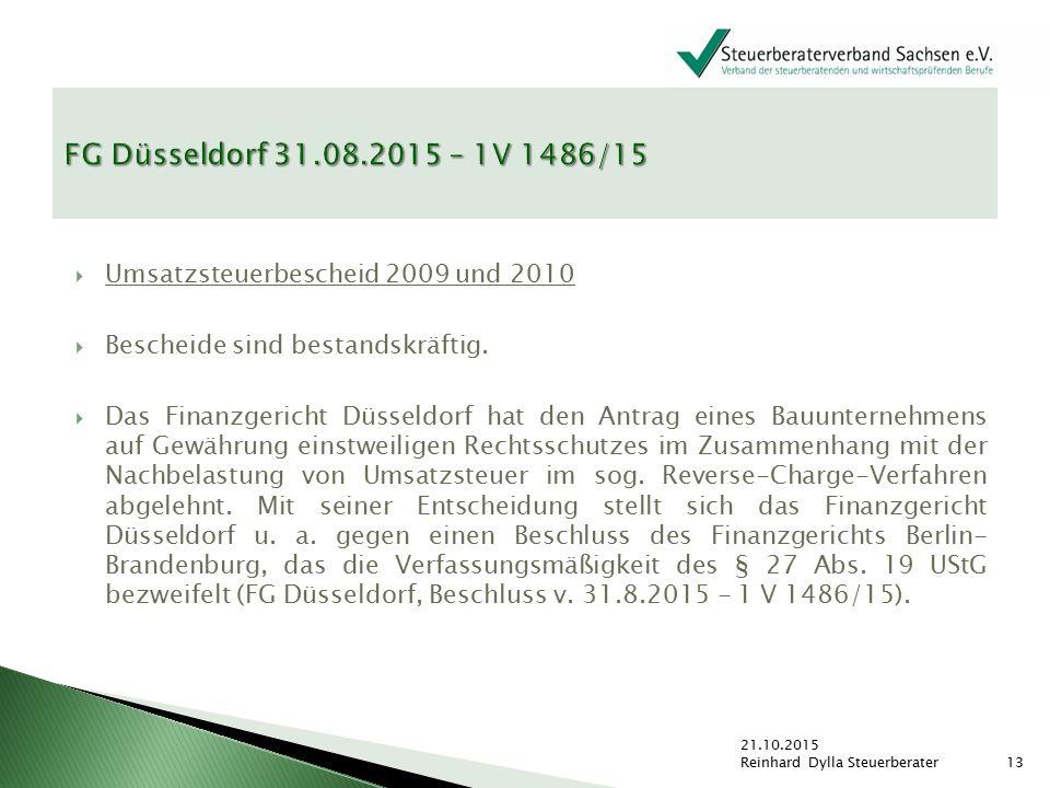 FG Düsseldorf 31.08.2015 – 1V 1486/15 Umsatzsteuerbescheid 2009 und 2010. Bescheide sind bestandskräftig.